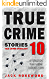 True Crime Stories Volume 10: 12 Shocking True Crime Murder Cases (True Crime Anthology)