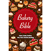 Bakery Bible: Cakes, Candy, Cookies, Pies, Tarts, Pastries and More (English Edition)