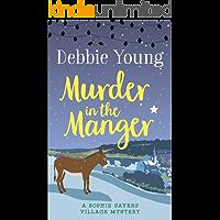 Murder in the Manger (Sophie Sayers Village Mysteries Book 3)