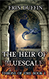 The Heir of Bluescale: Professionally Edited and Re-posted 12/15/17 Includes A FREE GIFT - Another story from the Throne of Fire realm.