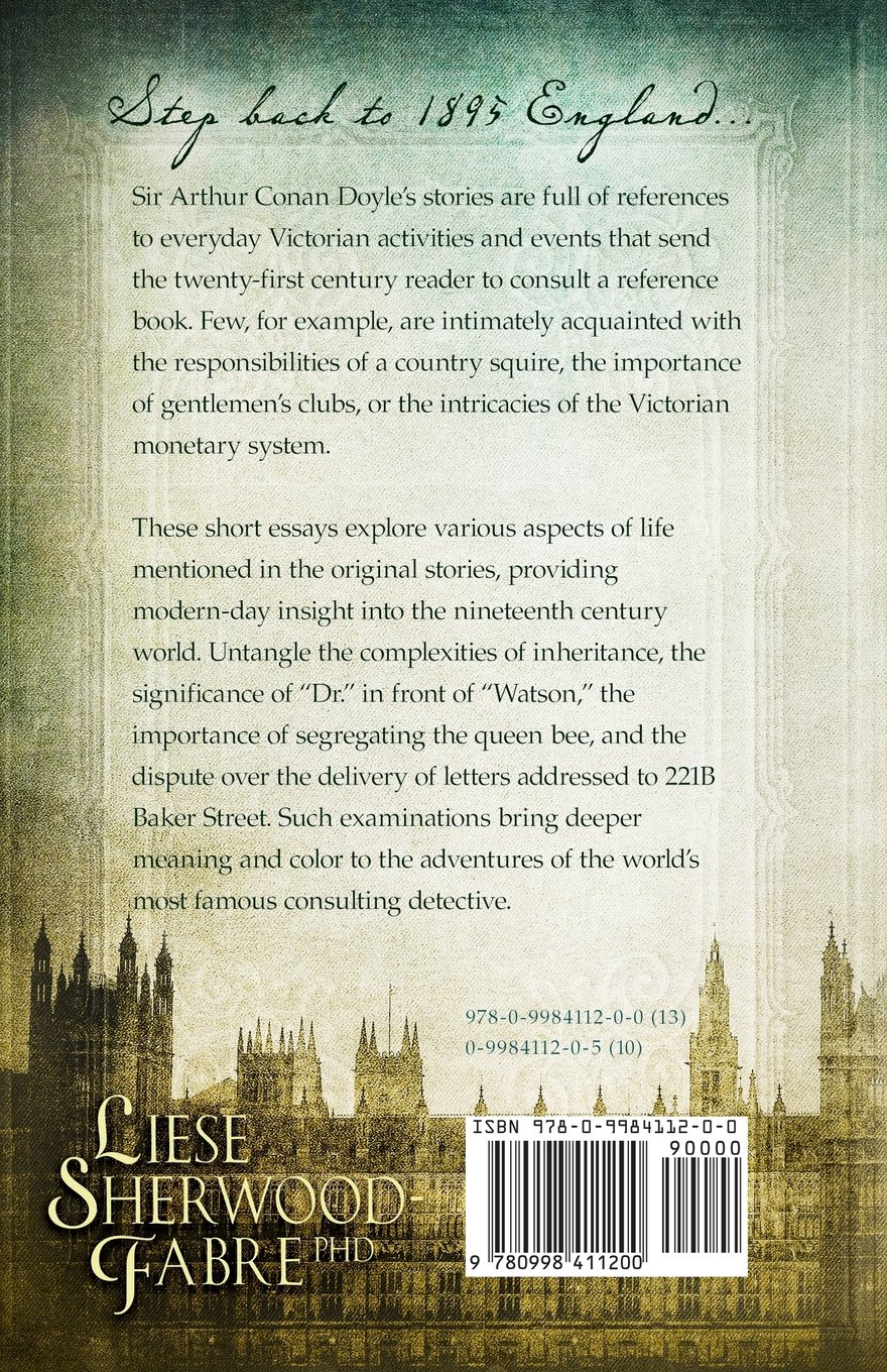 the life and times of sherlock holmes essays on victorian england the life and times of sherlock holmes essays on victorian england volume 1 liese sherwood fabre 9780998411200 com books