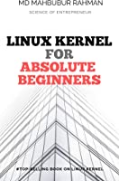 Linux Kernel For Absolute Beginners: The Most