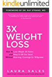 3X Weight Loss: How To Lose Weight 3X Faster And Keep It Off For Good Without Starving, Cravings Or Willpower