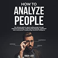 How to Analyze People: The Ultimate Guide to Speed Reading People Through Behavioral Psychology, Analyzing Body Language, Understand What Every Person is Saying Using Emotional Intelligence, Dark.