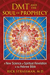 DMT and the Soul of Prophecy: A New Science of Spiritual Revelation in the Hebrew Bible Paperback