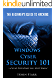 Windows Cyber Security 101: The Beginner's Guide To Hacking: Hacking Essentials You Must Know (English Edition)