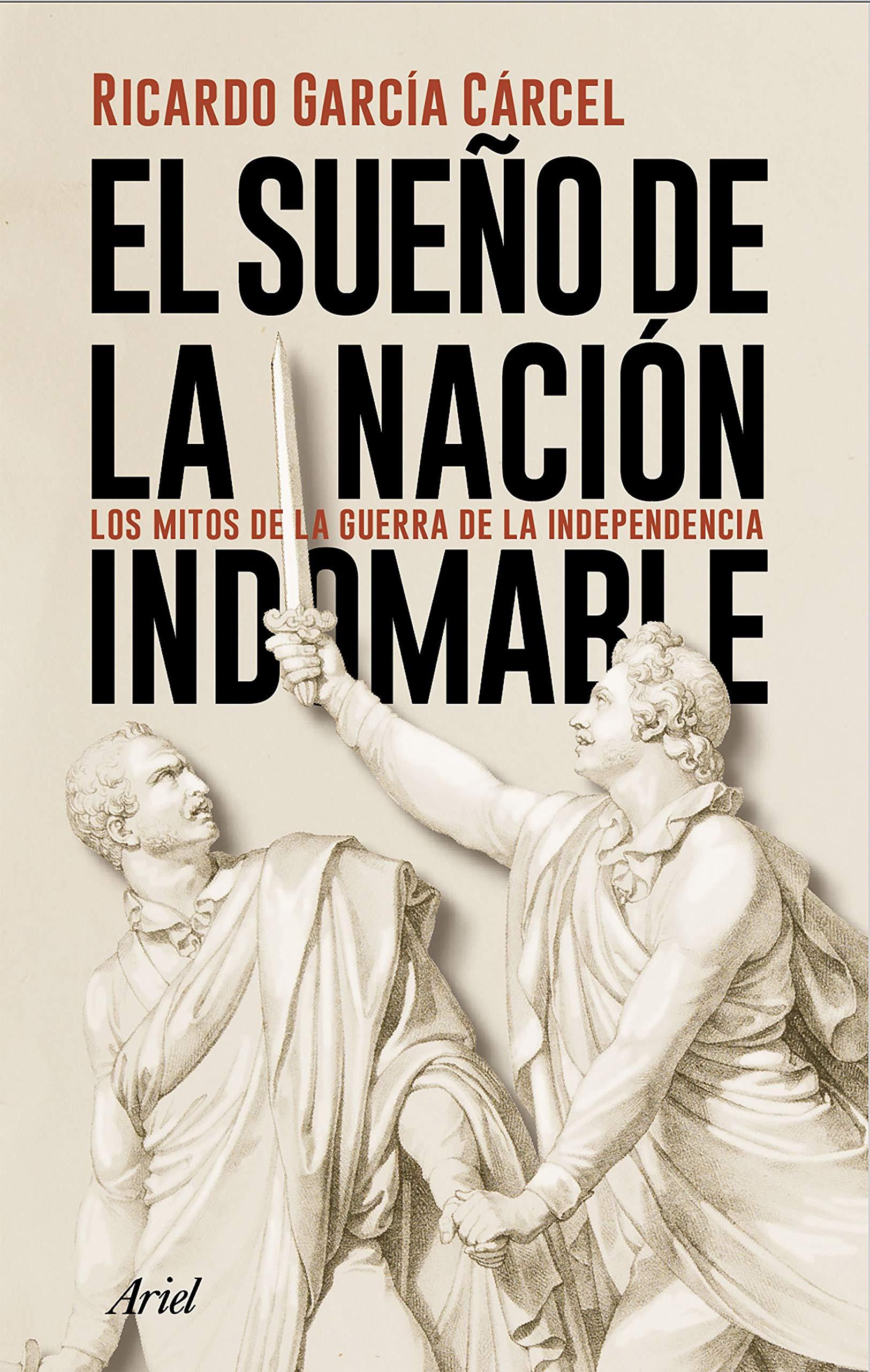 El sueño de la nación indomable: Los mitos de la guerra de la Independencia Ariel: Amazon.es: García Cárcel, Ricardo: Libros