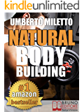 Natural Body Building. Trucchi, Segreti e Programmi per un Fisico da Urlo: Body Building Naturale con Attrezzi per il Bodybuilding Italiano (kindle)