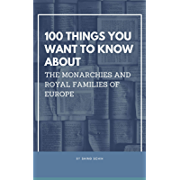 100 Things You Want To Know About The Monarchies And Royal Families Of Europe (Trivia Collections Book 6) (English Edition)