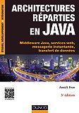 Architectures réparties en Java - 3e éd. : Middleware Java, services web, messagerie instantanée, transfert de données (Etudes et développement)