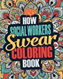 How Social Workers Swear Coloring Book: A Funny, Irreverent, Clean Swear Word Social Worker Coloring Book Gift Idea: Volume 1 (Social Worker Coloring Books)