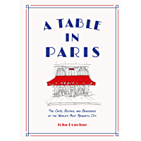 A Table in Paris: The Cafés, Bistros, and Brasseries of the World's Most Romantic City (English Edition)