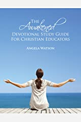 The Awakened Devotional Study Guide for Christian Educators Kindle Edition