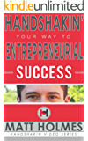 Handshakin Your Way to Entrepreneurial Success: Prospecting and networking tips for finding clients; grow your business and increase your revenue