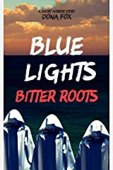 Blue Lights, Bitter Roots: a short horror story Kindle Edition