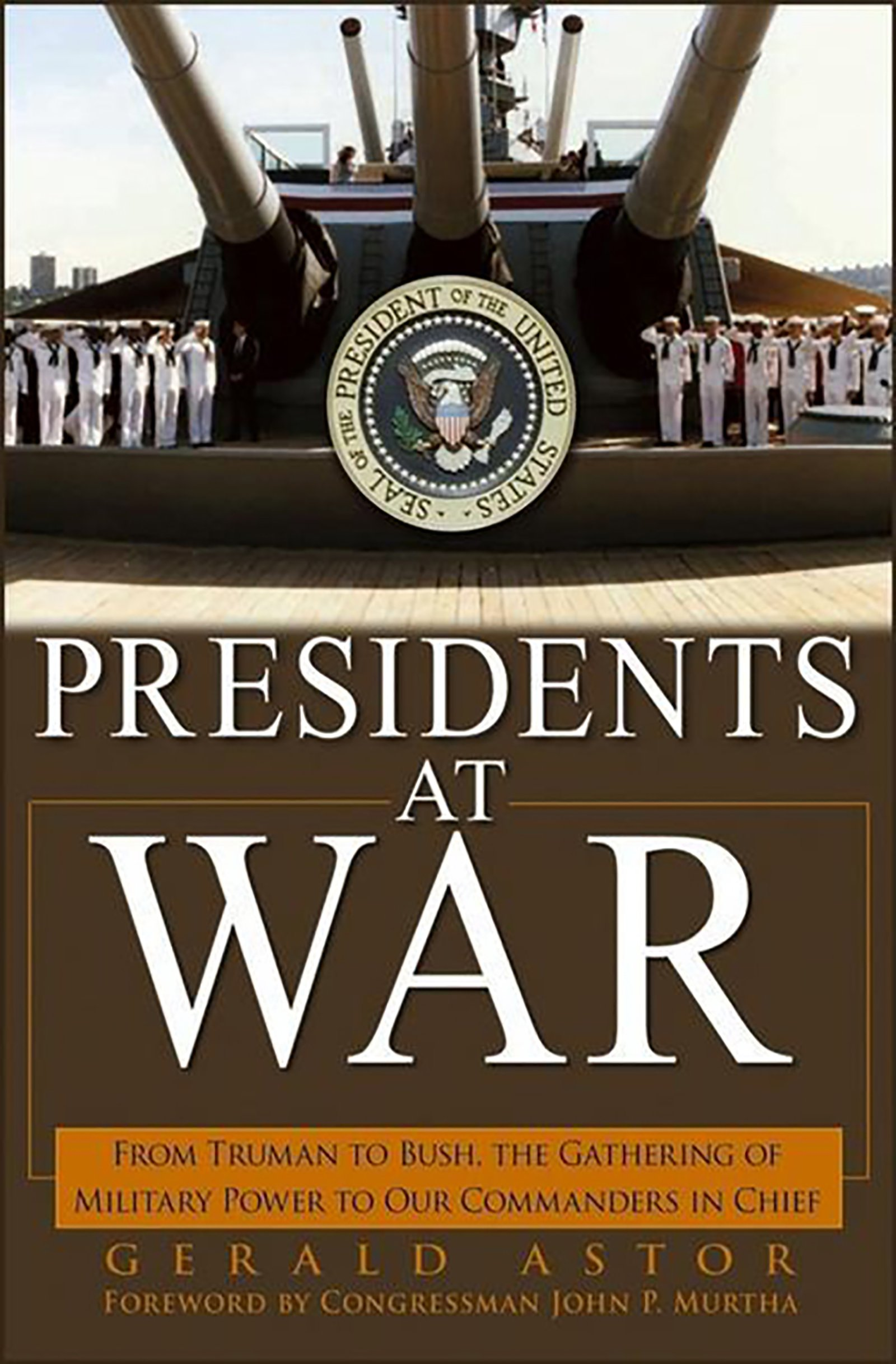 Read Online Presidents at War: From Truman to Bush, The Gathering of Military Powers To Our Commanders in Chief pdf