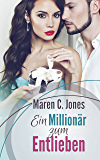Ein Millionär zum Entlieben: Liebesroman
