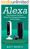 Alexa: The Ultimate guide to using your personal assistant to the fullest (Amazon Echo Look, Amazon Echo Show, Amazon Echo Dot, Amazon Echo) (English Edition)