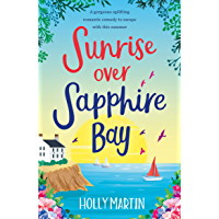 Sunrise over Sapphire Bay: A gorgeous uplifting romantic comedy to escape with this summer (English Edition)