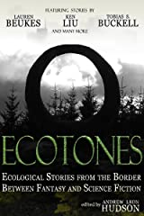 Ecotones: Ecological Stories from the Border Between Fantasy and Science Fiction Kindle Edition