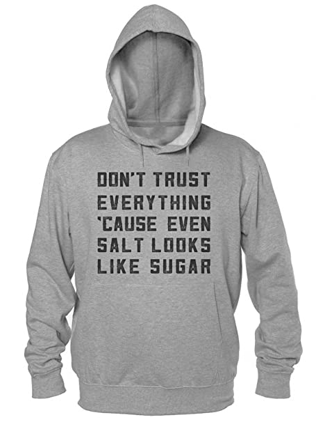 Dont Trust Everything Cause Even Salt Looks Like Sugar Sudadera con Capucha para