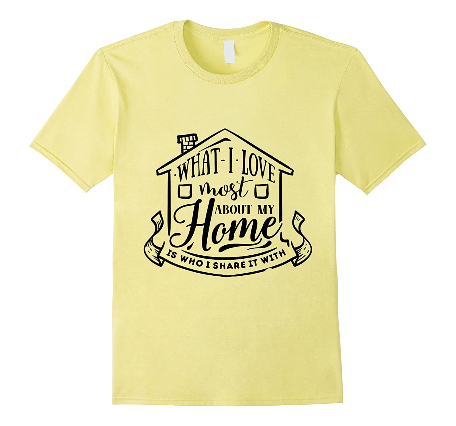 What I Love About Home is Being with You - T-Shirt-PL