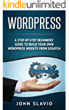 Step-by-Step Wordpress for Beginners: A Guide to build a Professional WordPress Website from Scratch for Small Business (Web Design Guide using Wordpress Website Development Techniques Book 1)