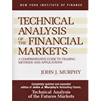 Technical Analysis of the Financial Markets: A Comprehensive Guide to Trading Methods and Applications (New York Institute of Finance) (English Edition)