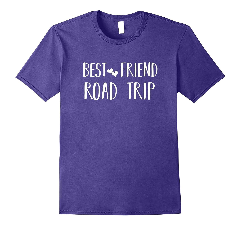 Best Friend ROAD TRIP Fun Girlfriends Sisters Vacation Shirt-PL