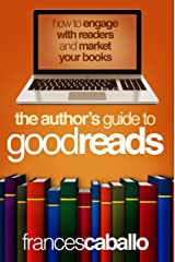 The  Author's Guide to Goodreads: How to Engage with Readers and Market Your Books Kindle Edition