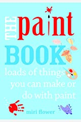 The Paint Book: Loads of things you can make or do with Paint by Miri Flower (2-Oct-2014) Paperback Paperback