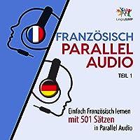Französisch Parallel Audio [French Parallel Audio]: Einfach Französisch Lernen mit 501 Sätzen in Parallel Audio [Learn French with 501 Sentences in Parallel Audio]