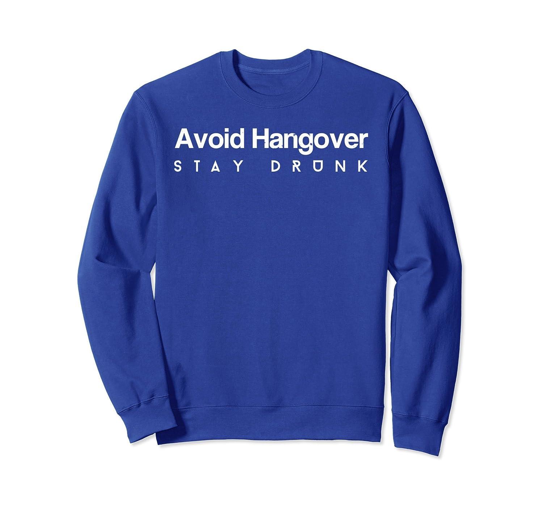 Funny Beer Shirts Avoid Hangover Stay Drunk Booze Sweatshirt-AZP