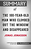 Summary of The 100-Year-Old Man Who Climbed Out the Window and Disappeared by Jonas Jonasson   Conversation Starters