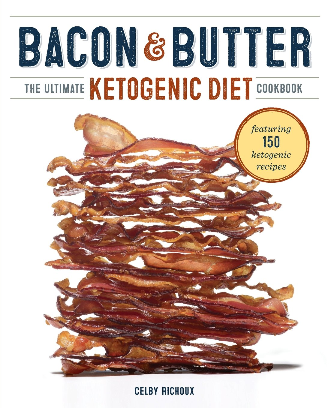 Download Bacon & Butter: The Ultimate Ketogenic Diet Cookbook PDF