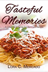 Tasteful Memories: A Collection of Family Comfort Food Recipes Kindle Edition