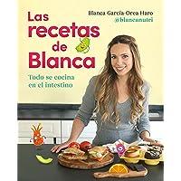 Las recetas de Blanca: Todo se cocina en el intestino (Alimentación saludable)
