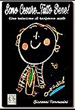 Sono Cesare...Tutto Bene - La vera storia di una relazione d'aiuto reciprocamente e intensamente vissuta tra un educatore e un bambino autistico