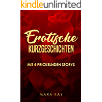 Erotische Kurzgeschichten: Mit 4 prickelnden Storys (Sexgeschichten ab 18 unzensiert, erotische liebesromane, kurze Geschichten für zwischendurch, sexromane ab 18, sex geschichten, sex deutsch)