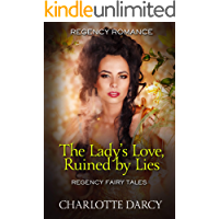 The Lady's Love Ruined by Lies (Regency Fairy Tales Book 2)