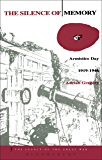 The Silence of Memory: Armistice Day, 1919-1946 (Legacy of the Great War)