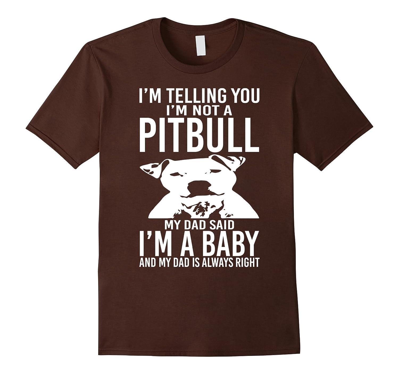 A Pitbull My Dad Said I'm a Baby - Funny T-Shirt-TH