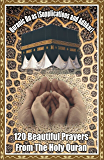 120 Du'as (Prayers) from the Holy Quran (with Arabic,English transliteration,translation, word-by-word meanings and explanation)