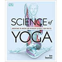 The Science Of Yoga: Understand the Anatomy and Physiology to Perfect your Practice