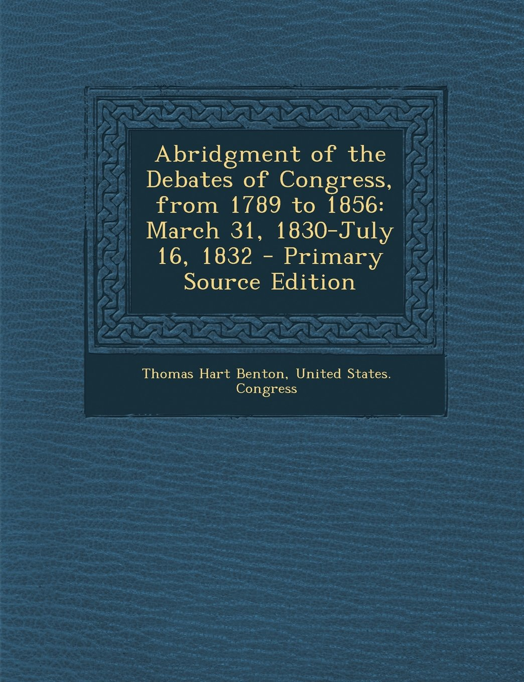 Abridgment of the Debates of Congress, from 1789 to 1856: March 31, 1830-July 16, 1832 - Primary Source Edition pdf epub