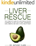 Liver Rescue: The Complete Guide of Liver Rescue Recipe Cookbook to Help Fatty Liver, Overweight, Acne, Diabetes, and Have a Total Healthy Body