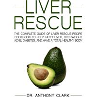 Liver Rescue: The Complete Guide of Liver Rescue Recipe Cookbook to Help Fatty Liver, Overweight, Acne, Diabetes, and Have a Total Healthy Body (English Edition)