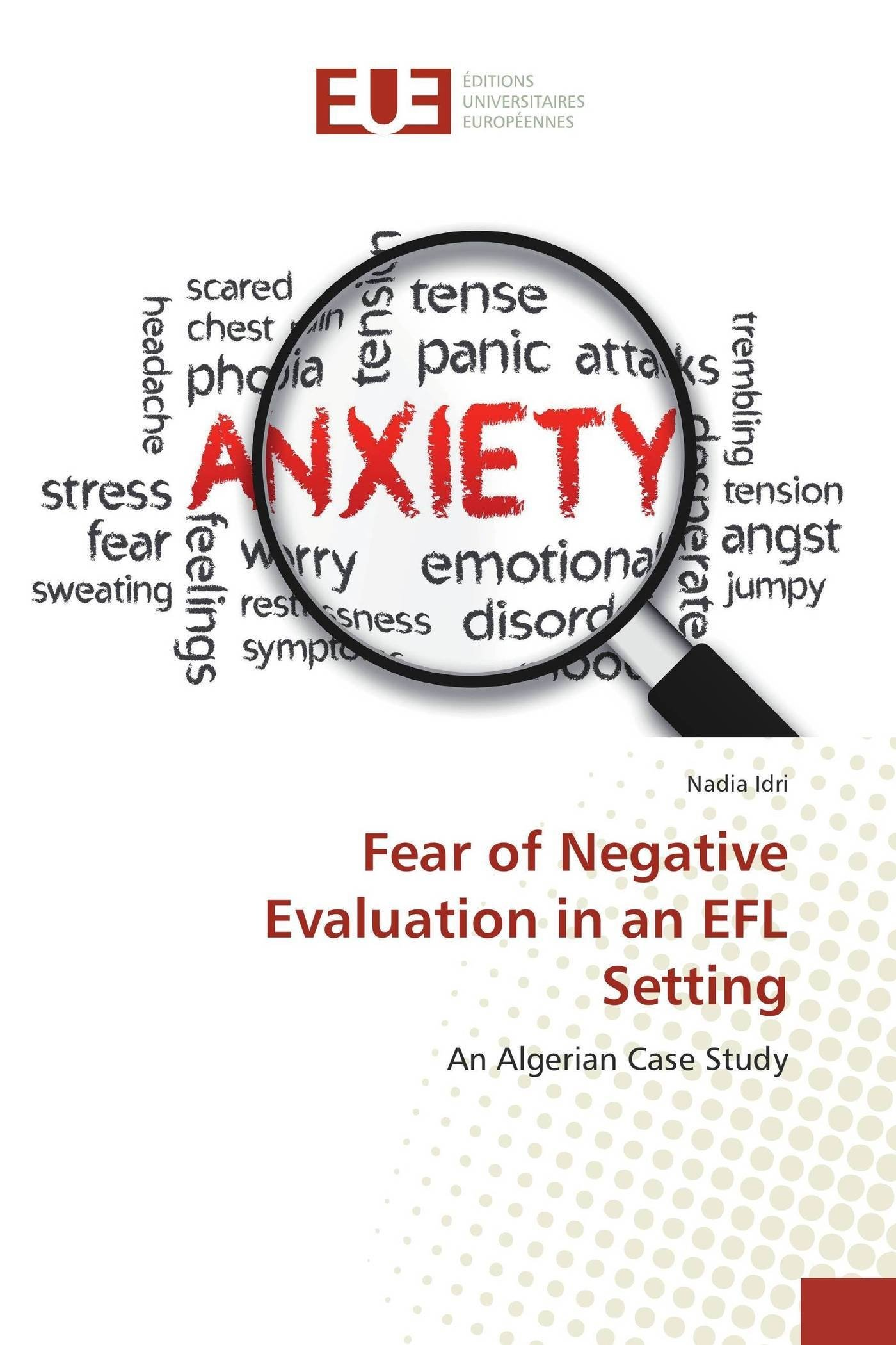 Fear of Negative Evaluation in an EFL Setting: An Algerian Case Study pdf