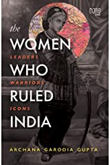 The Women Who Ruled India: Leaders. Warriors. Icons. Kindle Edition