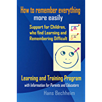 How to remember everything more easily: Support for Children, who find Learning and Remembering difficult .  Learning and Training Program with Information for Parents and Educators (English Edition)